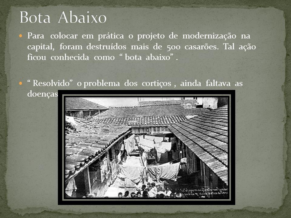 Para colocar em prática o projeto de modernização na capital, foram destruídos mais de 500 casarões. Tal ação ficou conhecida como bota abaixo. Resolv