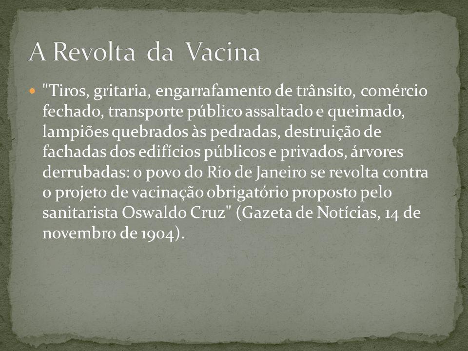 Causa: Em 1904 a vacinação obrigatória e o clima de descontentamento da população mais pobre.