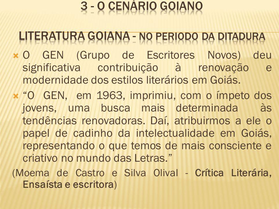 O GEN (Grupo de Escritores Novos) deu significativa contribuição à renovação e modernidade dos estilos literários em Goiás. O GEN, em 1963, imprimiu,