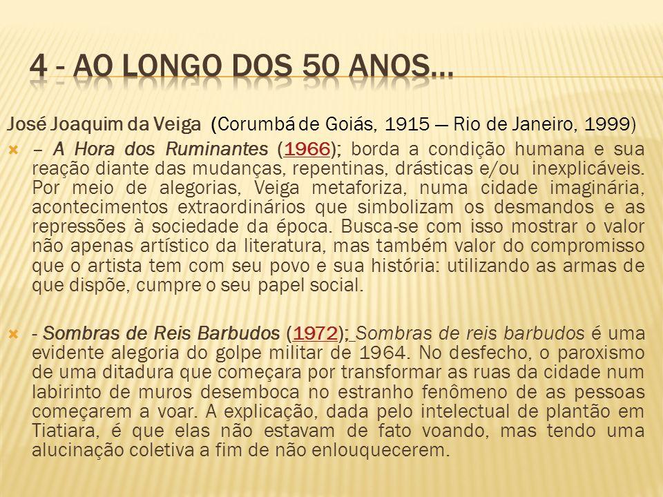 José Joaquim da Veiga (Corumbá de Goiás, 1915 Rio de Janeiro, 1999) – A Hora dos Ruminantes (1966); borda a condição humana e sua reação diante das mu