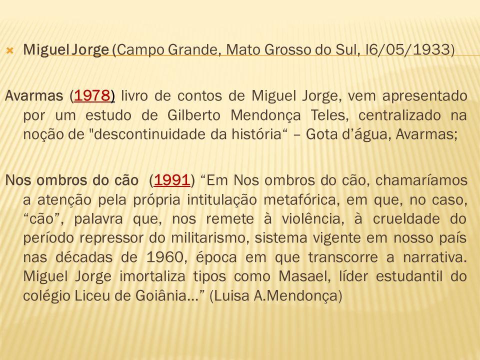 Miguel Jorge (Campo Grande, Mato Grosso do Sul, l6/05/1933) Avarmas (1978) livro de contos de Miguel Jorge, vem apresentado por um estudo de Gilberto