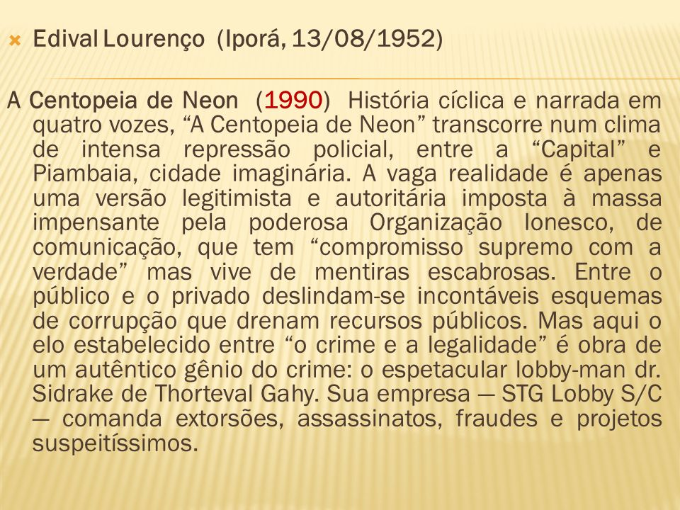 Edival Lourenço (Iporá, 13/08/1952) A Centopeia de Neon (1990) História cíclica e narrada em quatro vozes, A Centopeia de Neon transcorre num clima de