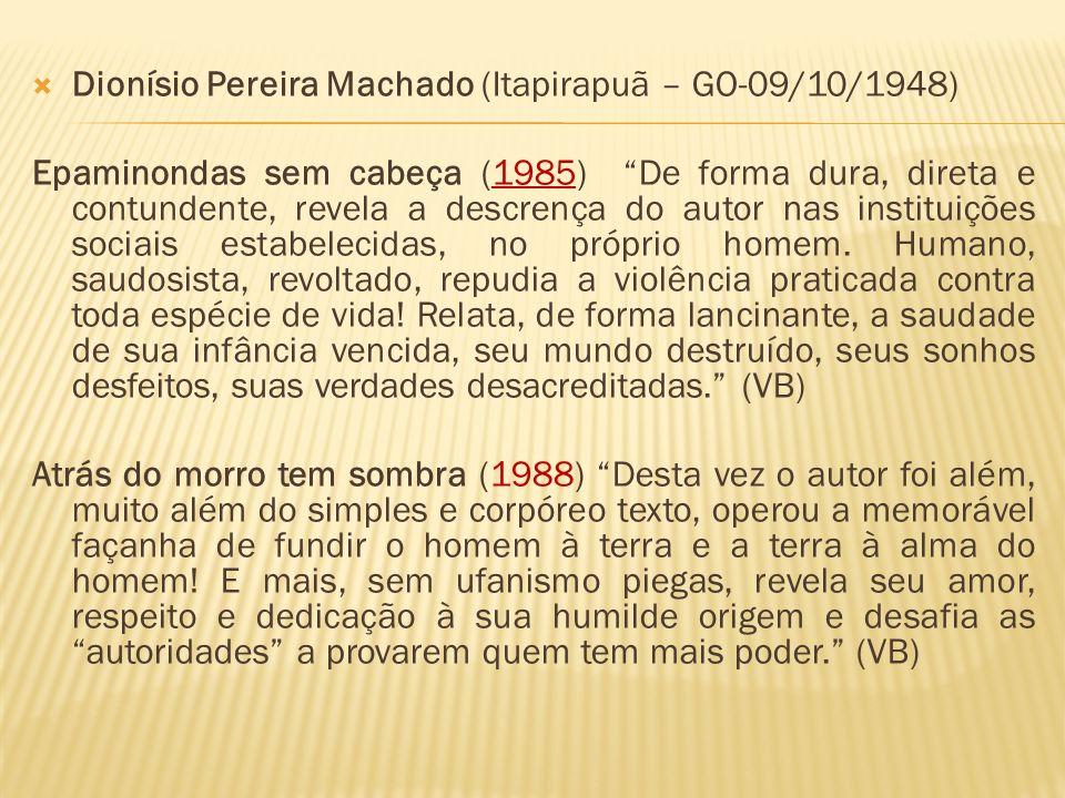 Dionísio Pereira Machado (Itapirapuã – GO-09/10/1948) Epaminondas sem cabeça (1985) De forma dura, direta e contundente, revela a descrença do autor n
