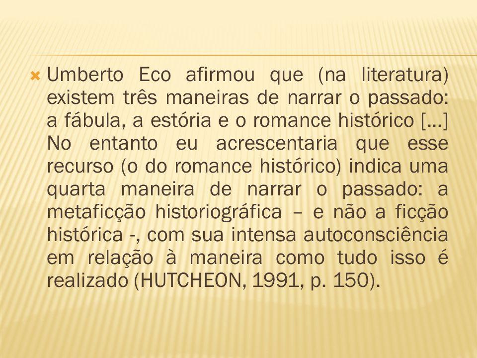 Umberto Eco afirmou que (na literatura) existem três maneiras de narrar o passado: a fábula, a estória e o romance histórico [...] No entanto eu acres