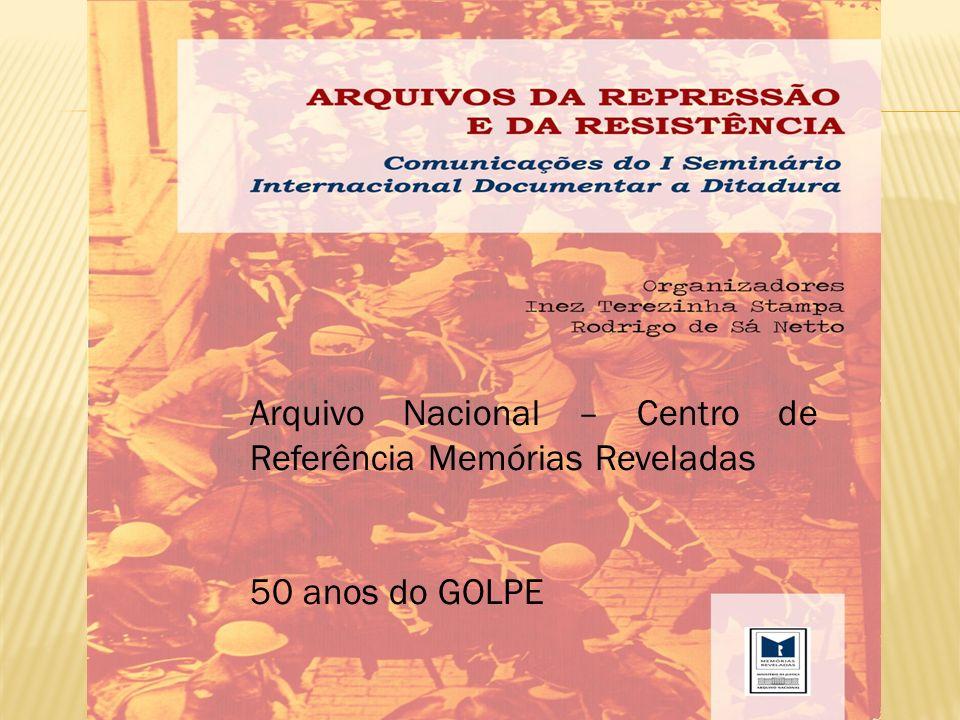 Arquivo Nacional – Centro de Referência Memórias Reveladas 50 anos do GOLPE