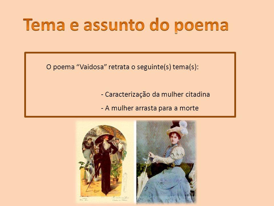 O poema Vaidosa retrata o seguinte(s) tema(s): - Caracterização da mulher citadina - A mulher arrasta para a morte