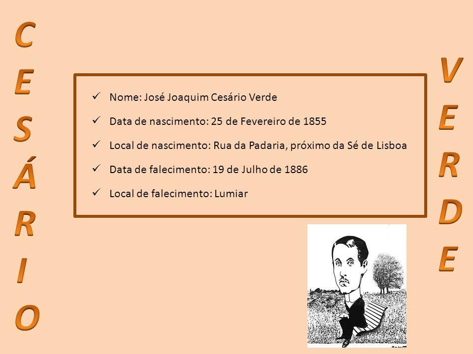 Nome: José Joaquim Cesário Verde Data de nascimento: 25 de Fevereiro de 1855 Local de nascimento: Rua da Padaria, próximo da Sé de Lisboa Data de fale