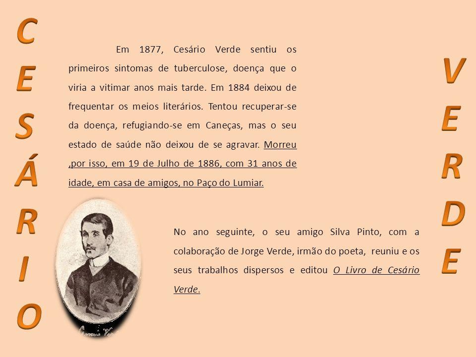 Em 1877, Cesário Verde sentiu os primeiros sintomas de tuberculose, doença que o viria a vitimar anos mais tarde. Em 1884 deixou de frequentar os meio