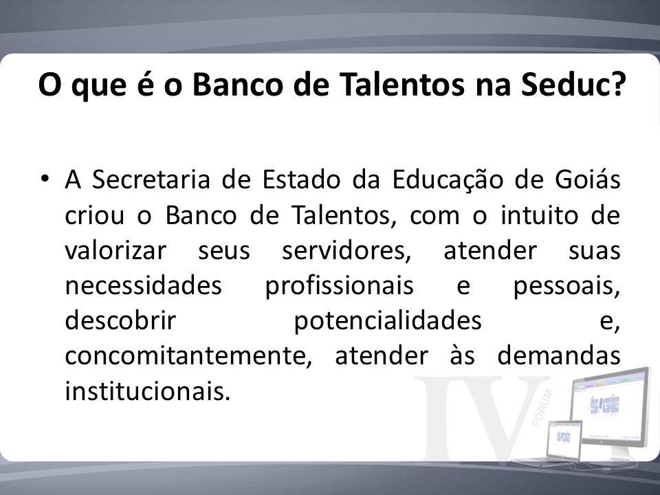 O que é o Banco de Talentos na Seduc? A Secretaria de Estado da Educação de Goiás criou o Banco de Talentos, com o intuito de valorizar seus servidore