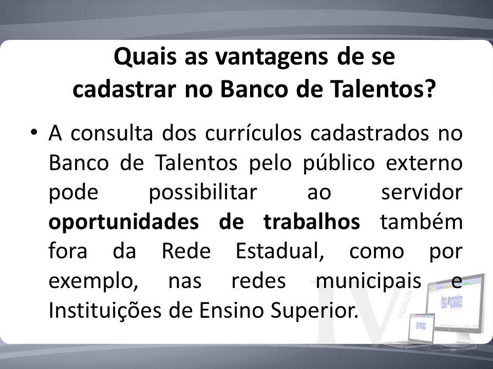 A consulta dos currículos cadastrados no Banco de Talentos pelo público externo pode possibilitar ao servidor oportunidades de trabalhos também fora d