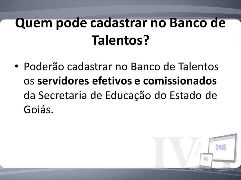 Quem pode cadastrar no Banco de Talentos? Poderão cadastrar no Banco de Talentos os servidores efetivos e comissionados da Secretaria de Educação do E