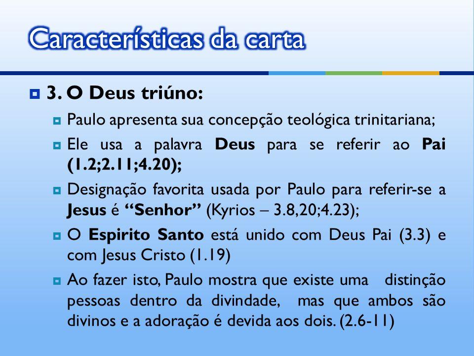 3. O Deus triúno: Paulo apresenta sua concepção teológica trinitariana; Ele usa a palavra Deus para se referir ao Pai (1.2;2.11;4.20); Designação favo