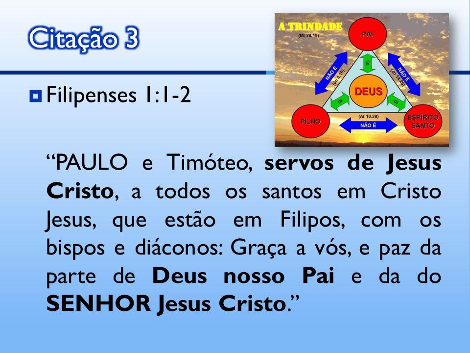 Filipenses 1:1-2 PAULO e Timóteo, servos de Jesus Cristo, a todos os santos em Cristo Jesus, que estão em Filipos, com os bispos e diáconos: Graça a v