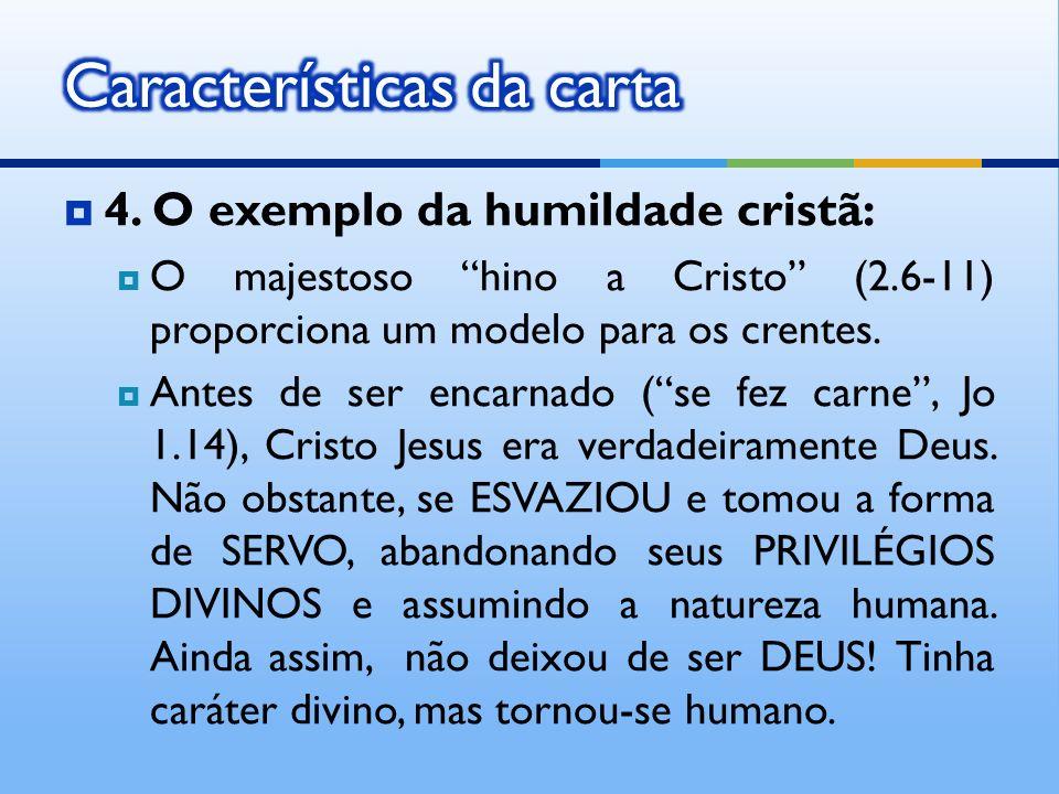 4. O exemplo da humildade cristã: O majestoso hino a Cristo (2.6-11) proporciona um modelo para os crentes. Antes de ser encarnado (se fez carne, Jo 1