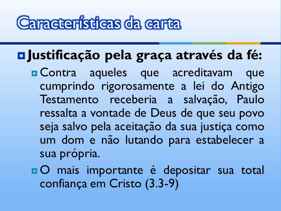 Justificação pela graça através da fé: Contra aqueles que acreditavam que cumprindo rigorosamente a lei do Antigo Testamento receberia a salvação, Pau