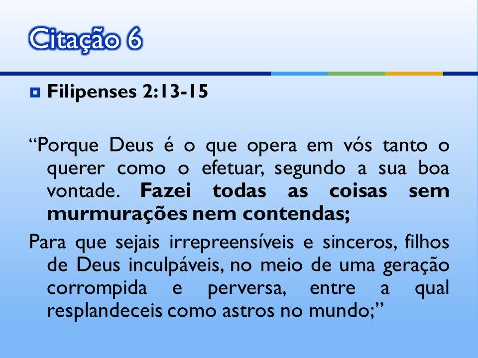 Filipenses 2:13-15 Porque Deus é o que opera em vós tanto o querer como o efetuar, segundo a sua boa vontade. Fazei todas as coisas sem murmurações ne