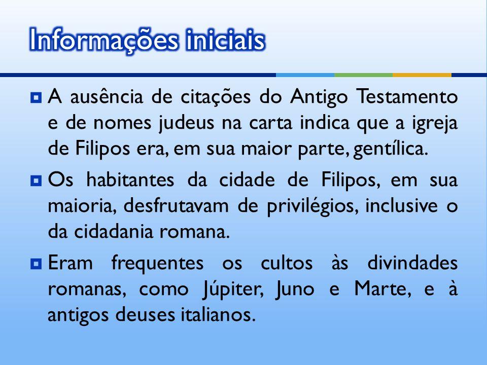 A ausência de citações do Antigo Testamento e de nomes judeus na carta indica que a igreja de Filipos era, em sua maior parte, gentílica. Os habitante