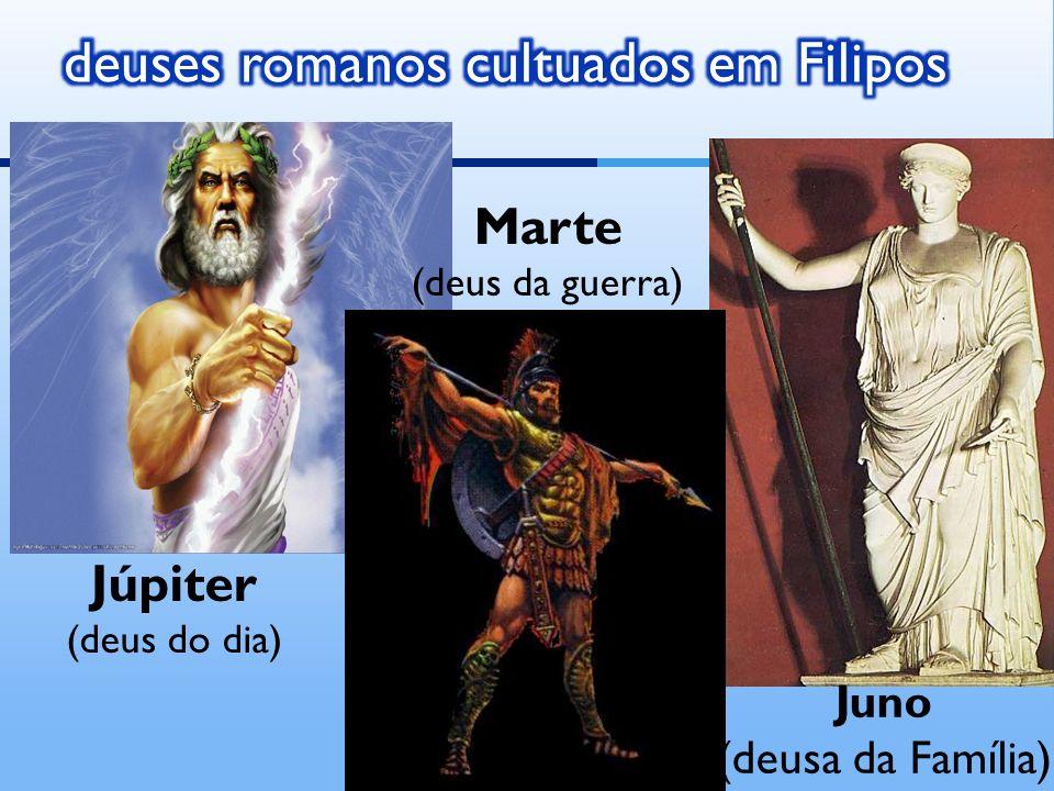 Júpiter (deus do dia) Marte (deus da guerra) Juno (deusa da Família)