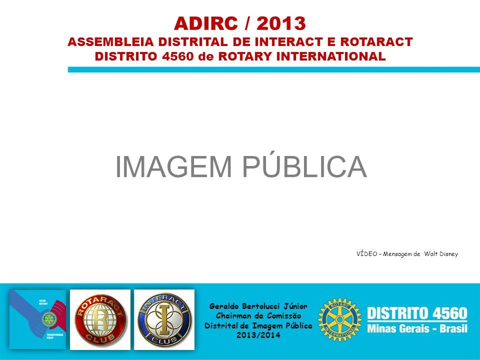 IMAGEM PÚBLICA ADIRC / 2013 ASSEMBLEIA DISTRITAL DE INTERACT E ROTARACT DISTRITO 4560 de ROTARY INTERNATIONAL Geraldo Bertolucci Júnior Chairman da Co