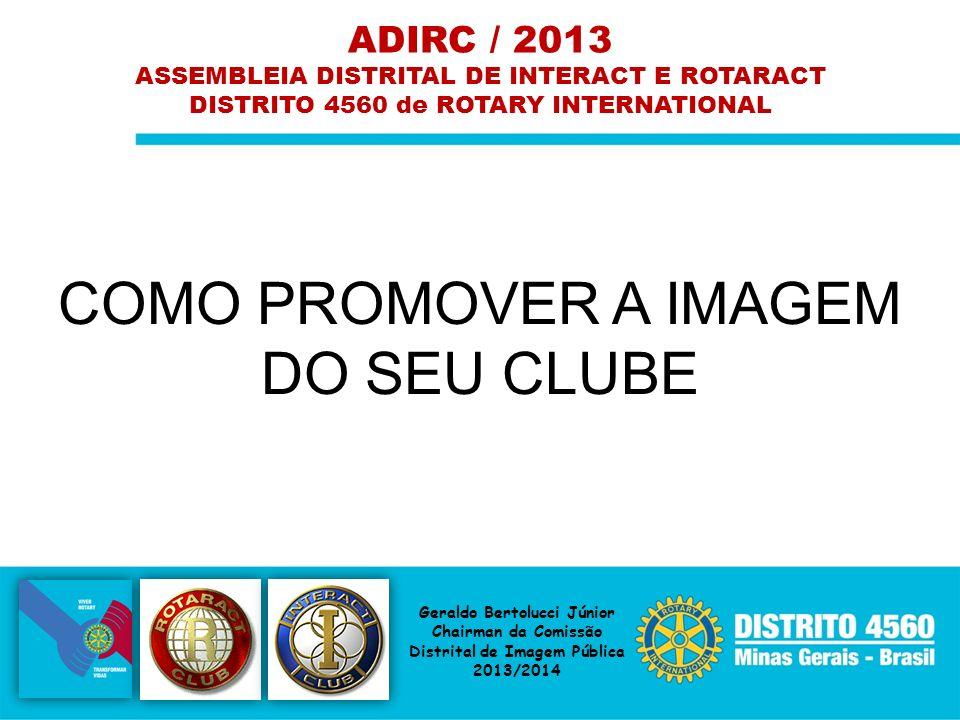 COMO PROMOVER A IMAGEM DO SEU CLUBE ADIRC / 2013 ASSEMBLEIA DISTRITAL DE INTERACT E ROTARACT DISTRITO 4560 de ROTARY INTERNATIONAL Geraldo Bertolucci