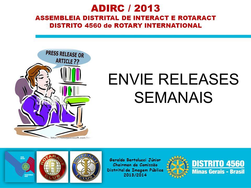 ENVIE RELEASES SEMANAIS ADIRC / 2013 ASSEMBLEIA DISTRITAL DE INTERACT E ROTARACT DISTRITO 4560 de ROTARY INTERNATIONAL Geraldo Bertolucci Júnior Chair