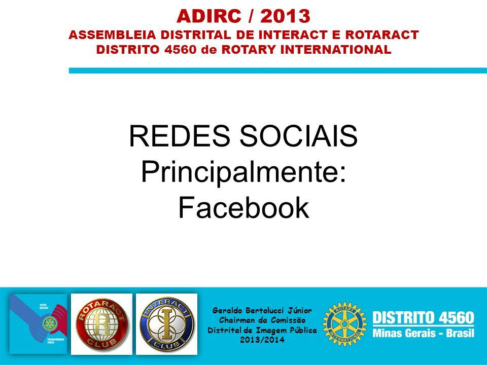 REDES SOCIAIS Principalmente: Facebook ADIRC / 2013 ASSEMBLEIA DISTRITAL DE INTERACT E ROTARACT DISTRITO 4560 de ROTARY INTERNATIONAL Geraldo Bertoluc