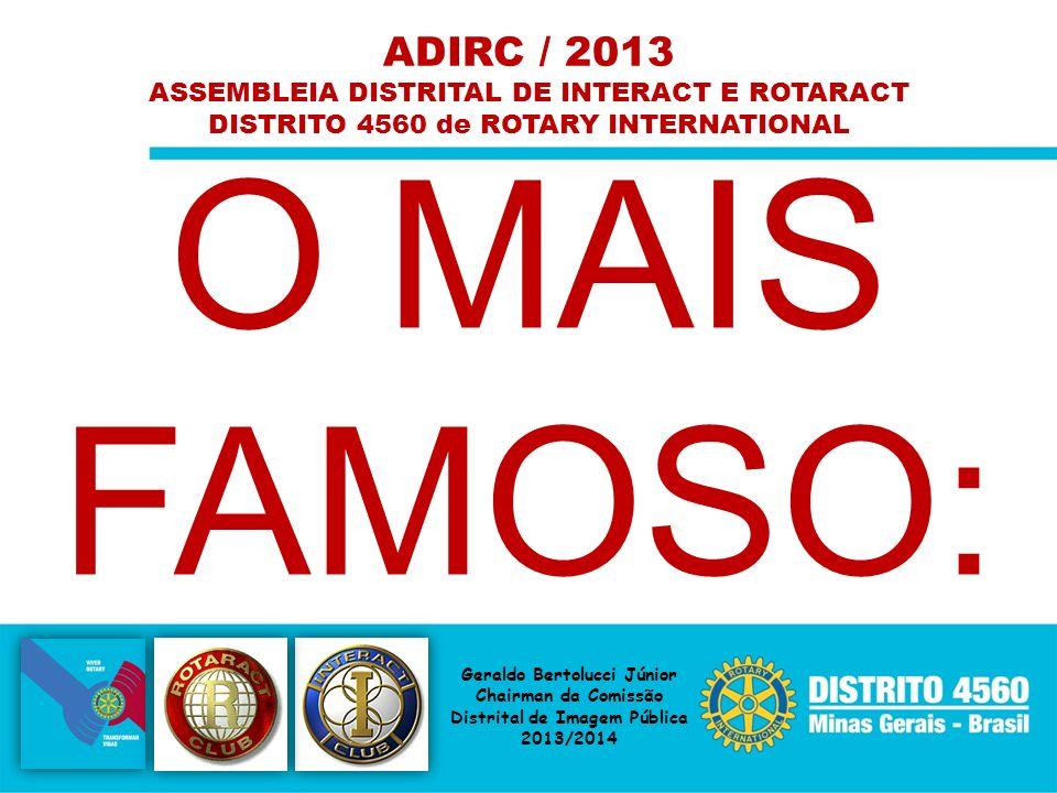 ADIRC / 2013 ASSEMBLEIA DISTRITAL DE INTERACT E ROTARACT DISTRITO 4560 de ROTARY INTERNATIONAL Geraldo Bertolucci Júnior Chairman da Comissão Distrita