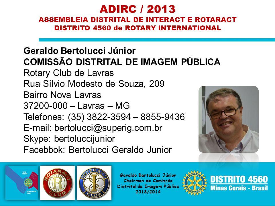 Geraldo Bertolucci Júnior COMISSÃO DISTRITAL DE IMAGEM PÚBLICA Rotary Club de Lavras Rua Sílvio Modesto de Souza, 209 Bairro Nova Lavras 37200-000 – L