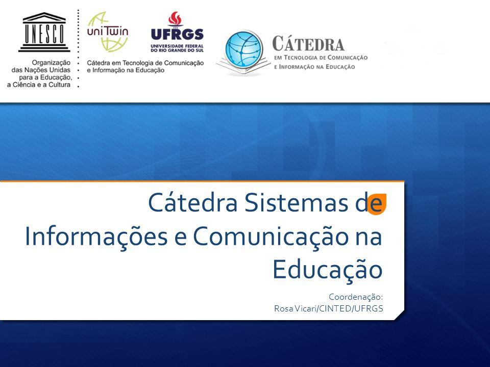 Cátedra Sistemas de Informações e Comunicação na Educação Coordenação: Rosa Vicari/CINTED/UFRGS