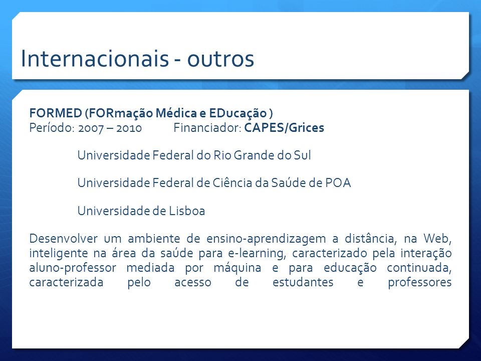 FORMED (FORmação Médica e EDucação ) Período: 2007 – 2010 Financiador: CAPES/Grices Universidade Federal do Rio Grande do Sul Universidade Federal de