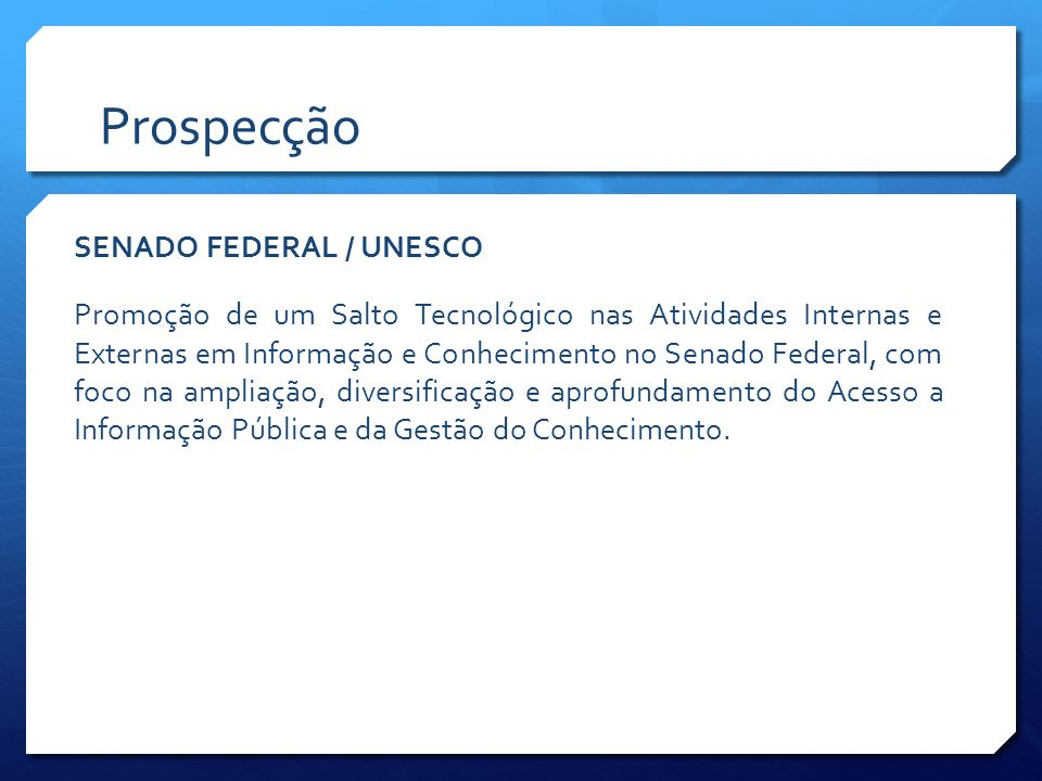 Prospecção SENADO FEDERAL / UNESCO Promoção de um Salto Tecnológico nas Atividades Internas e Externas em Informação e Conhecimento no Senado Federal,