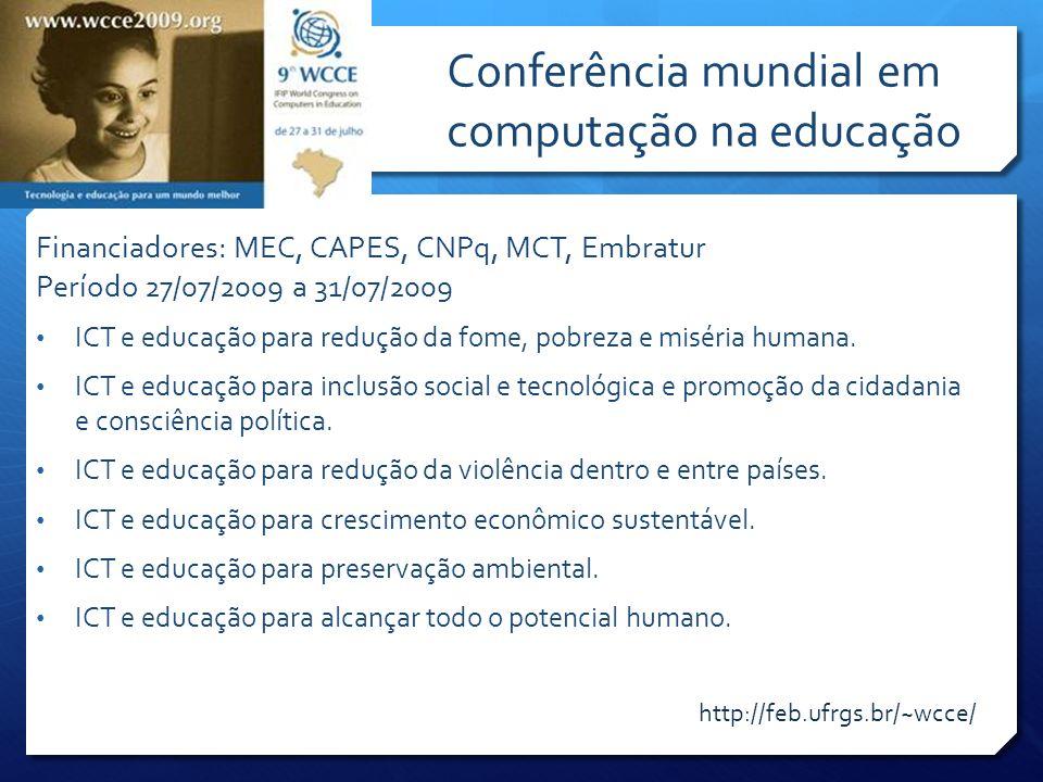 Conferência mundial em computação na educação Financiadores: MEC, CAPES, CNPq, MCT, Embratur Período 27/07/2009 a 31/07/2009 ICT e educação para reduç