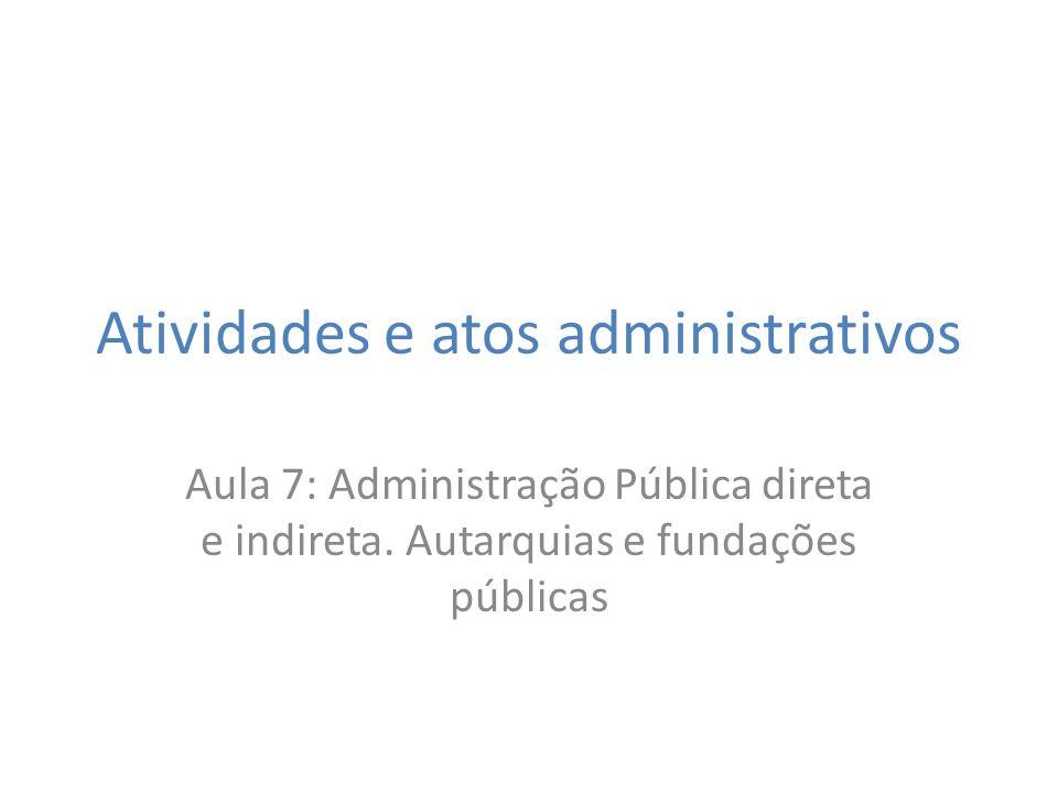 Atividades e atos administrativos Aula 7: Administração Pública direta e indireta.