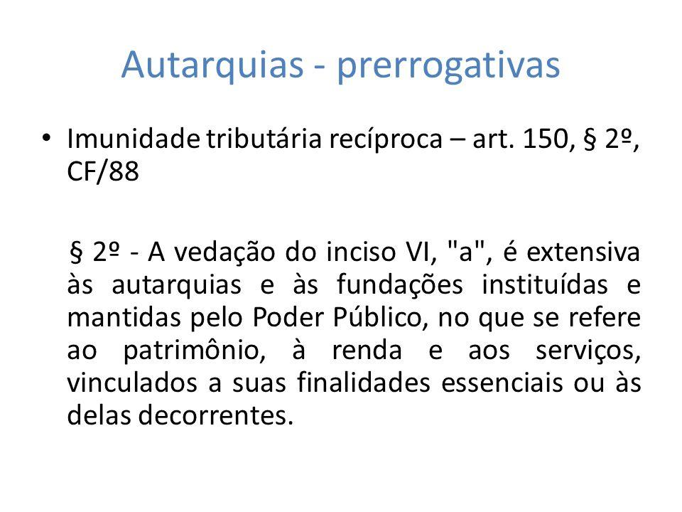 Autarquias - prerrogativas Imunidade tributária recíproca – art.
