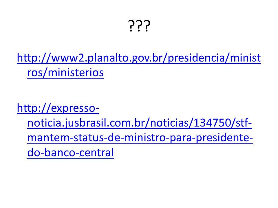 ??? http://www2.planalto.gov.br/presidencia/minist ros/ministerios http://expresso- noticia.jusbrasil.com.br/noticias/134750/stf- mantem-status-de-min