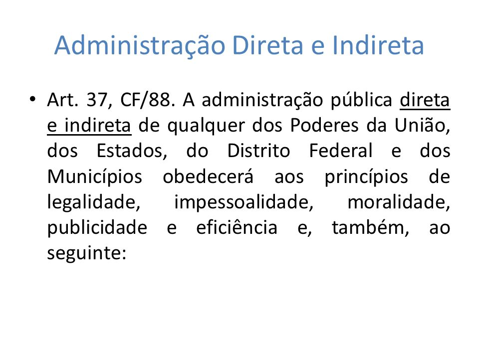 Administração Direta e Indireta Art.37, CF/88.