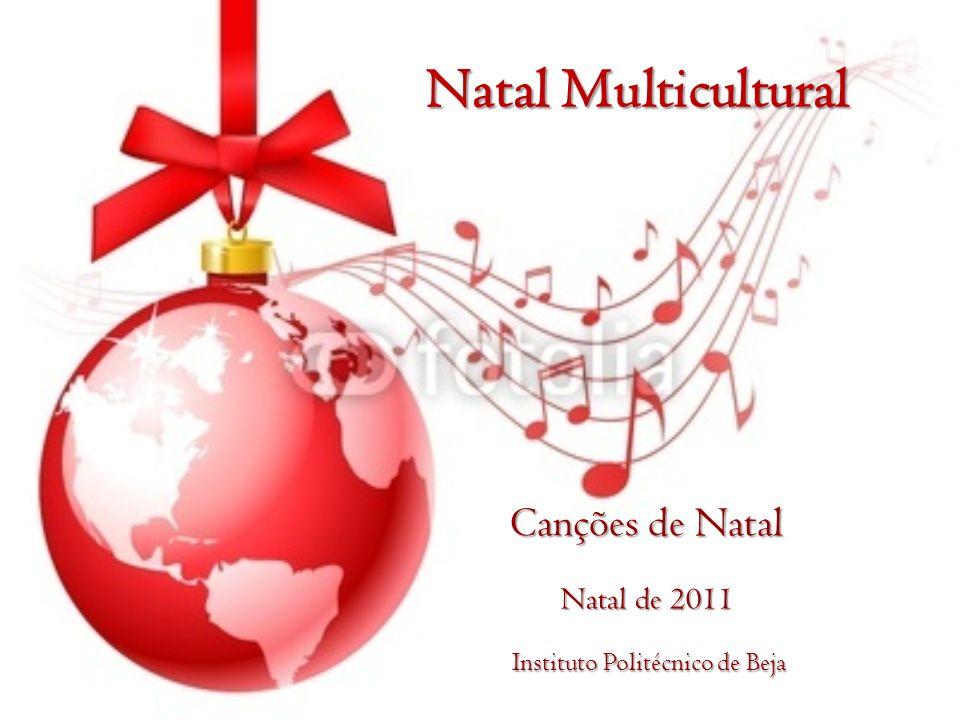 Natal Multicultural Canções de Natal Natal de 2011 Natal de 2011 Instituto Politécnico de Beja Instituto Politécnico de Beja