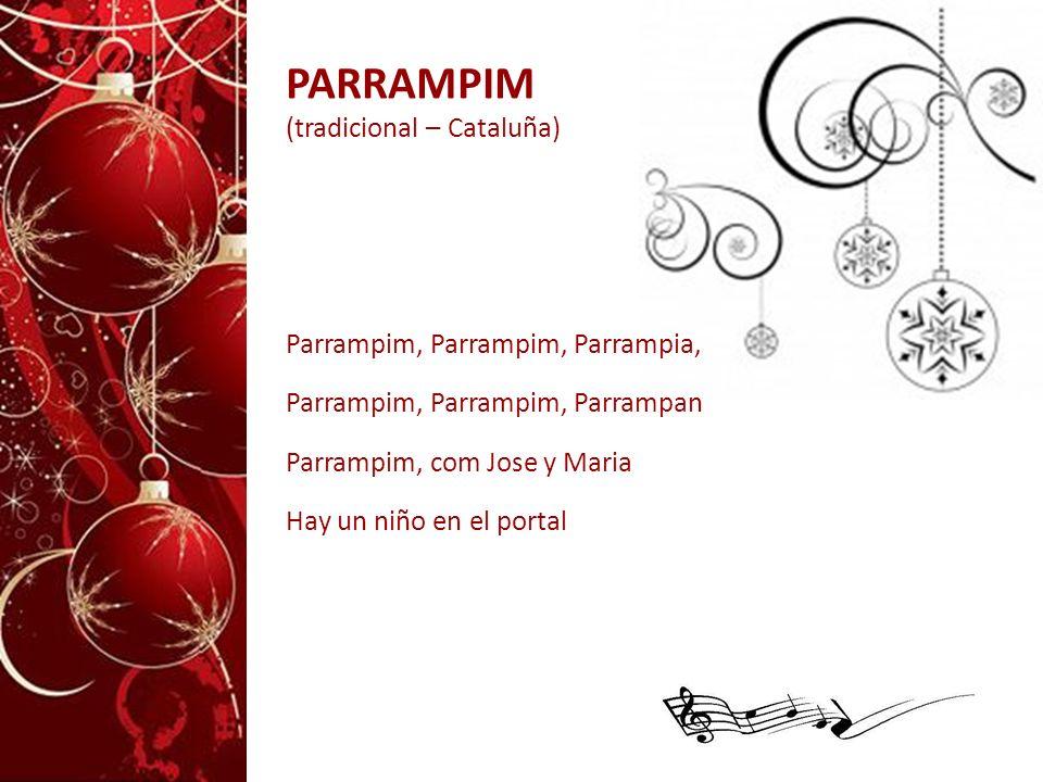 PARRAMPIM (tradicional – Cataluña) Parrampim, Parrampim, Parrampia, Parrampim, Parrampim, Parrampan Parrampim, com Jose y Maria Hay un niño en el port