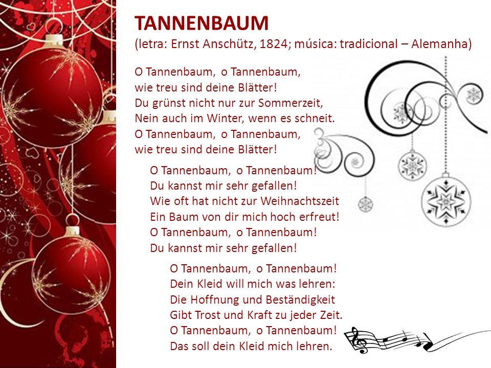TANNENBAUM (letra: Ernst Anschütz, 1824; música: tradicional – Alemanha) O Tannenbaum, o Tannenbaum, wie treu sind deine Blätter! Du grünst nicht nur