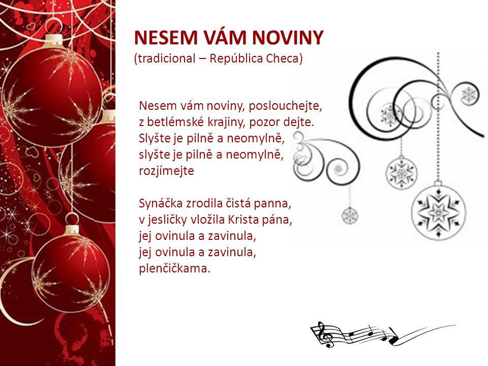 NESEM VÁM NOVINY (tradicional – República Checa) Nesem vám noviny, poslouchejte, z betlémské krajiny, pozor dejte. Slyšte je pilně a neomylně, slyšte