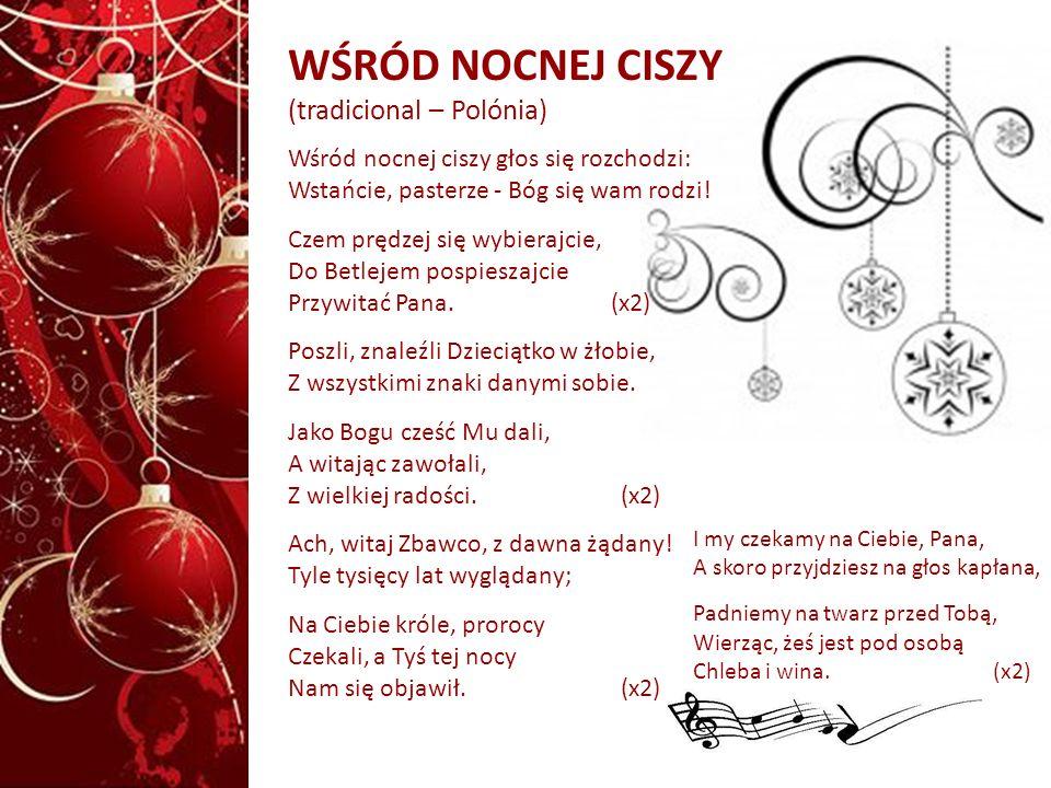 WŚRÓD NOCNEJ CISZY (tradicional – Polónia) Wśród nocnej ciszy głos się rozchodzi: Wstańcie, pasterze - Bóg się wam rodzi! Czem prędzej się wybierajcie