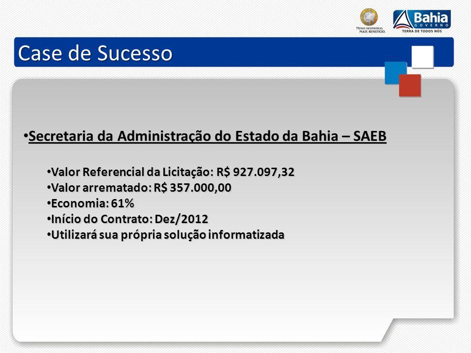 Case de Sucesso Secretaria da Administração do Estado da Bahia – SAEB Secretaria da Administração do Estado da Bahia – SAEB Valor Referencial da Licit