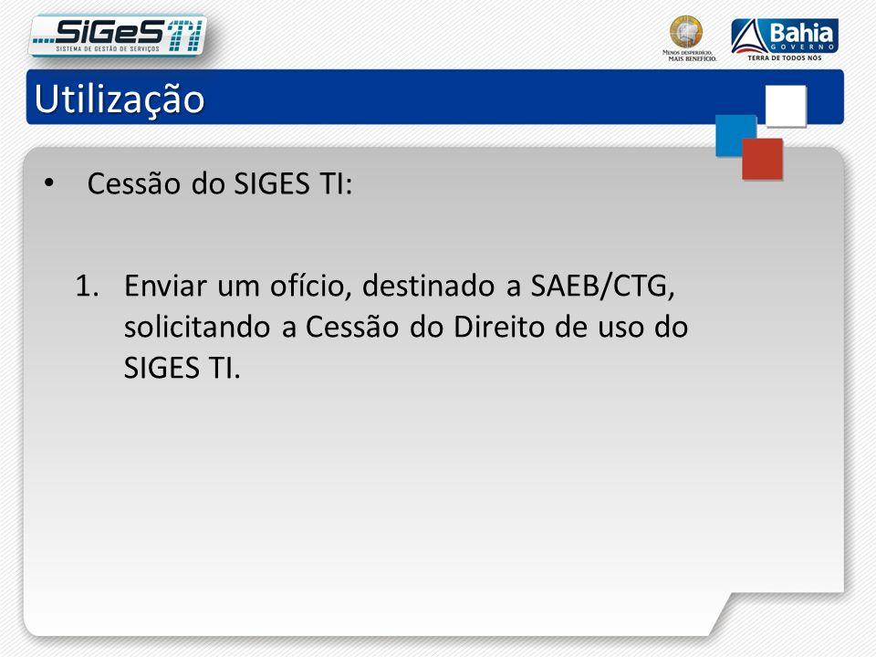 Utilização Cessão do SIGES TI: 1.Enviar um ofício, destinado a SAEB/CTG, solicitando a Cessão do Direito de uso do SIGES TI.