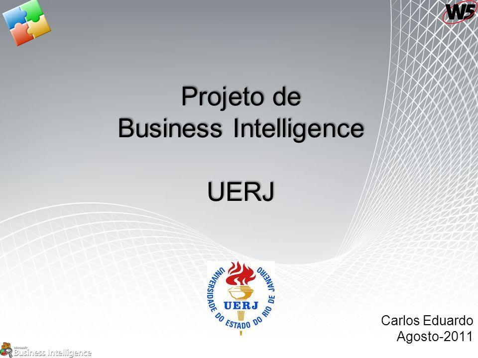 Projeto de Business Intelligence UERJ Carlos Eduardo Agosto-2011