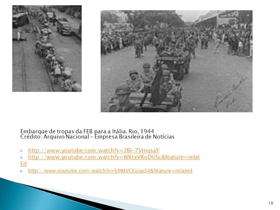 Embarque de tropas da FEB para a Itália. Rio, 1944 Crédito: Arquivo Nacional - Empresa Brasileira de Notícias http://www.youtube.com/watch?v=2BI-7Vmqs