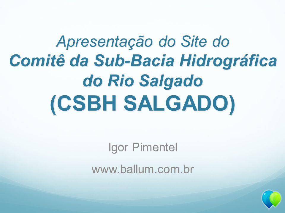 Apresentação do Site do Comitê da Sub-Bacia Hidrográfica do Rio Salgado (CSBH SALGADO) Igor Pimentel www.ballum.com.br