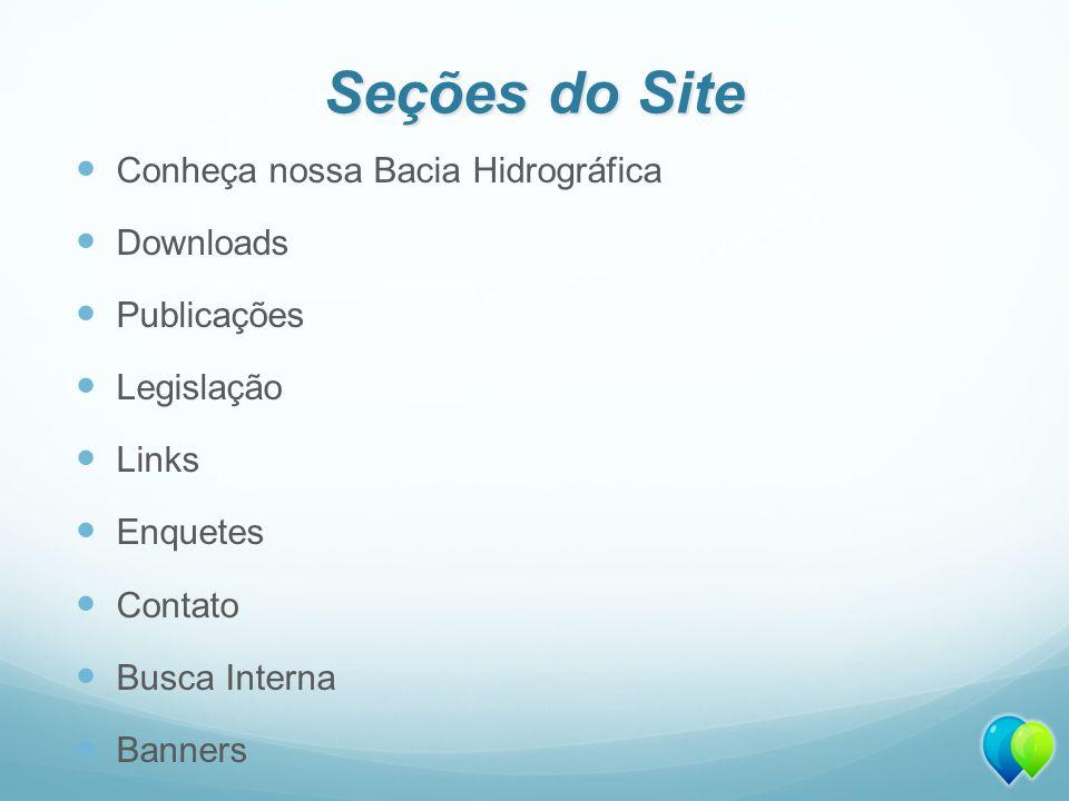 Seções do Site Conheça nossa Bacia Hidrográfica Downloads Publicações Legislação Links Enquetes Contato Busca Interna Banners