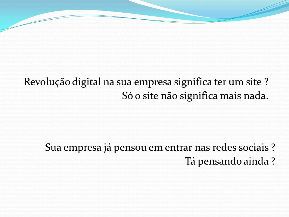 Revolução digital na sua empresa significa ter um site .