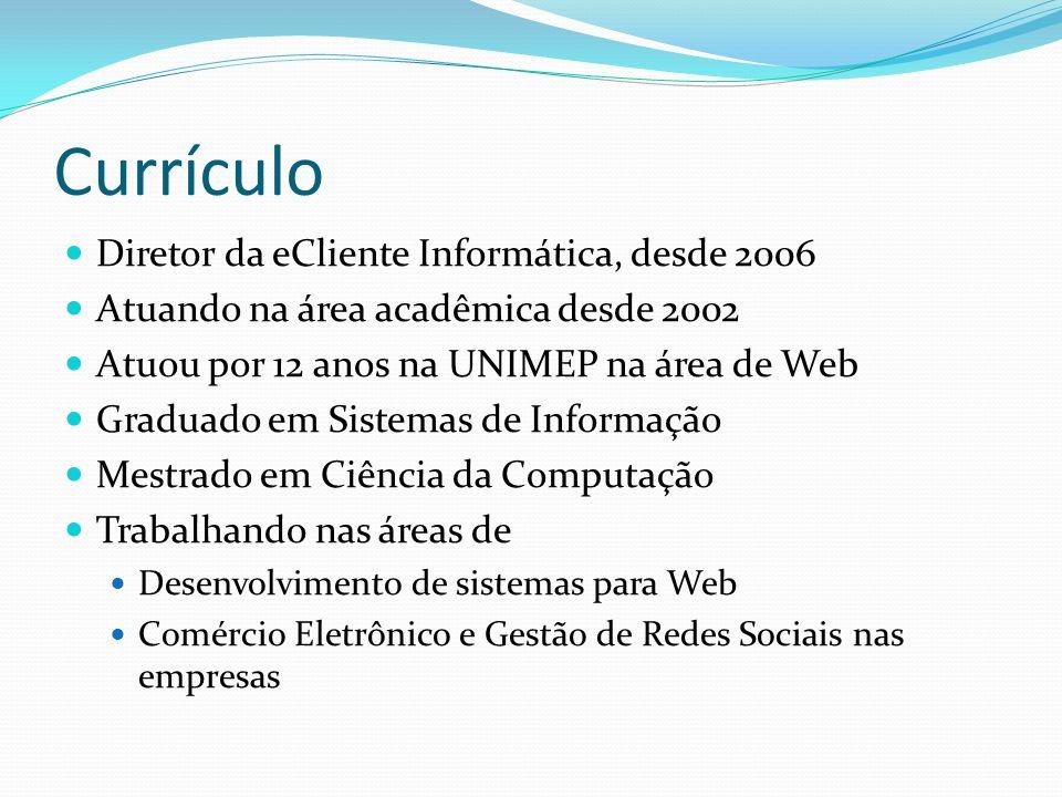 Currículo Diretor da eCliente Informática, desde 2006 Atuando na área acadêmica desde 2002 Atuou por 12 anos na UNIMEP na área de Web Graduado em Sistemas de Informação Mestrado em Ciência da Computação Trabalhando nas áreas de Desenvolvimento de sistemas para Web Comércio Eletrônico e Gestão de Redes Sociais nas empresas
