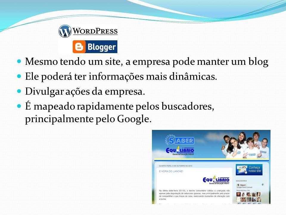 Mesmo tendo um site, a empresa pode manter um blog Ele poderá ter informações mais dinâmicas.